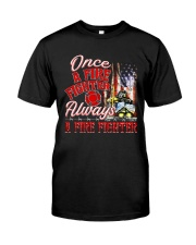 Once A Fire Fighter Always A Fire Fighter Classic T-Shirt front
