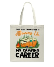 This Job Thing Sure Is Messing Up My Camping Caree Tote Bag thumbnail