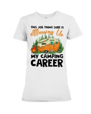 This Job Thing Sure Is Messing Up My Camping Caree Premium Fit Ladies Tee thumbnail