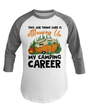 This Job Thing Sure Is Messing Up My Camping Caree Baseball Tee thumbnail
