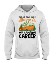 This Job Thing Sure Is Messing Up My Camping Caree Hooded Sweatshirt thumbnail