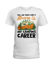 This Job Thing Sure Is Messing Up My Camping Caree Ladies T-Shirt thumbnail