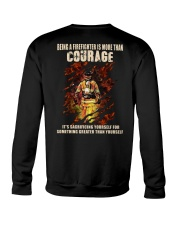 Being A Firefighter Is More Than Courage Crewneck Sweatshirt thumbnail