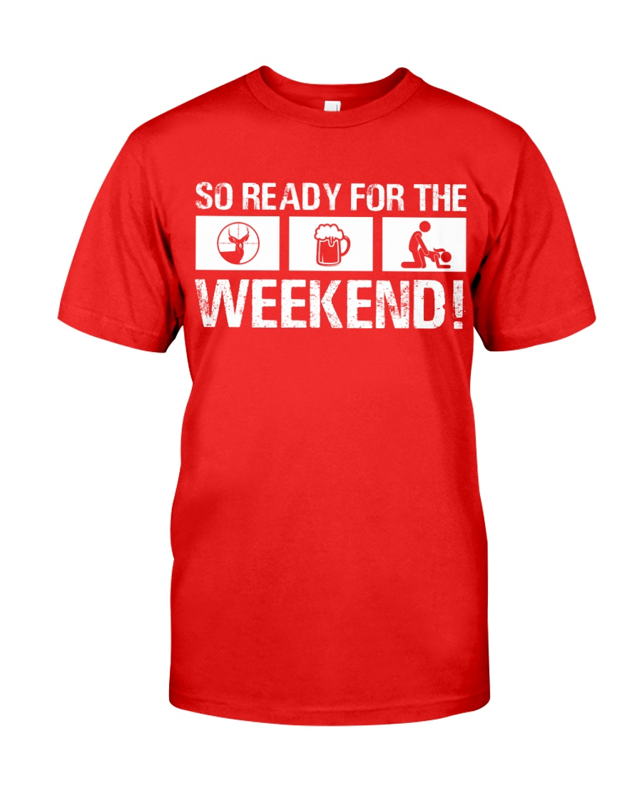 So Ready  For The Weekend Hunting Classic T-Shirt