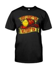 You Light'em We Fight'em Classic T-Shirt front