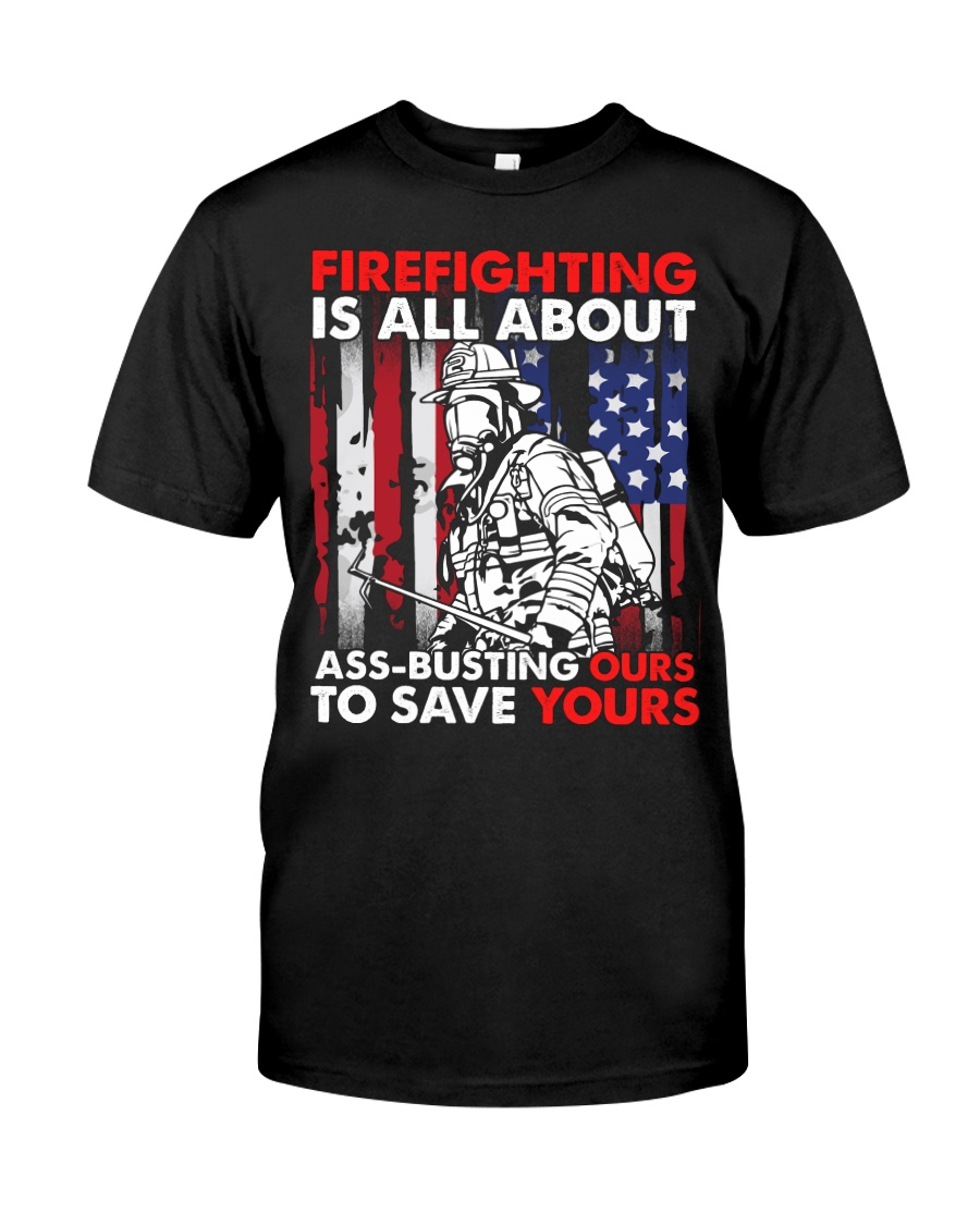 Firefighting Is All About Ass Busting Ours To Save Classic T-Shirt