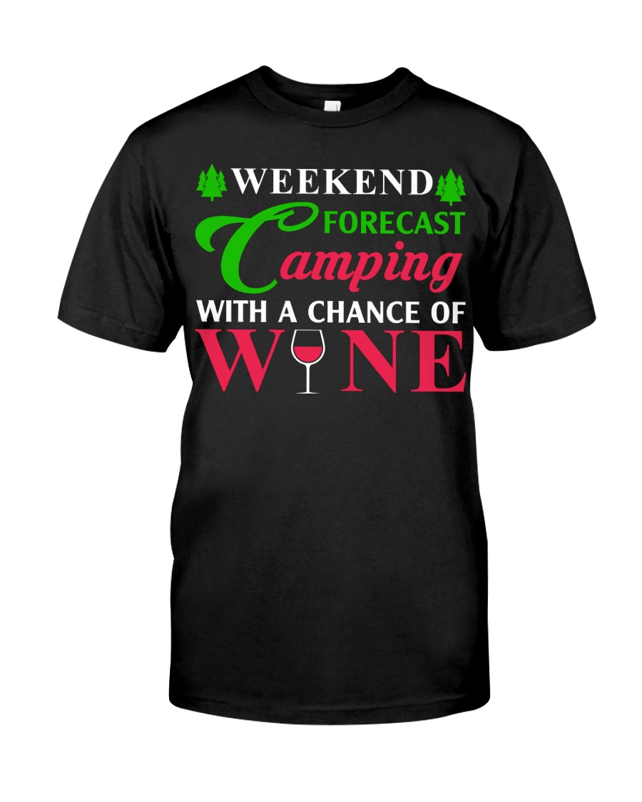 Weekend Forecast Camping With A Chance Of Wine Classic T-Shirt