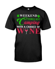 Weekend Forecast Camping With A Chance Of Wine Classic T-Shirt front