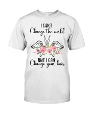I Can't Change The World But I Can Your Hair Classic T-Shirt front