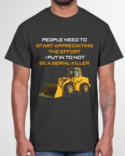 Heavy Equipment Operator Effort To Not Be A Killer Classic T-Shirt garment-tshirt-unisex-front-03