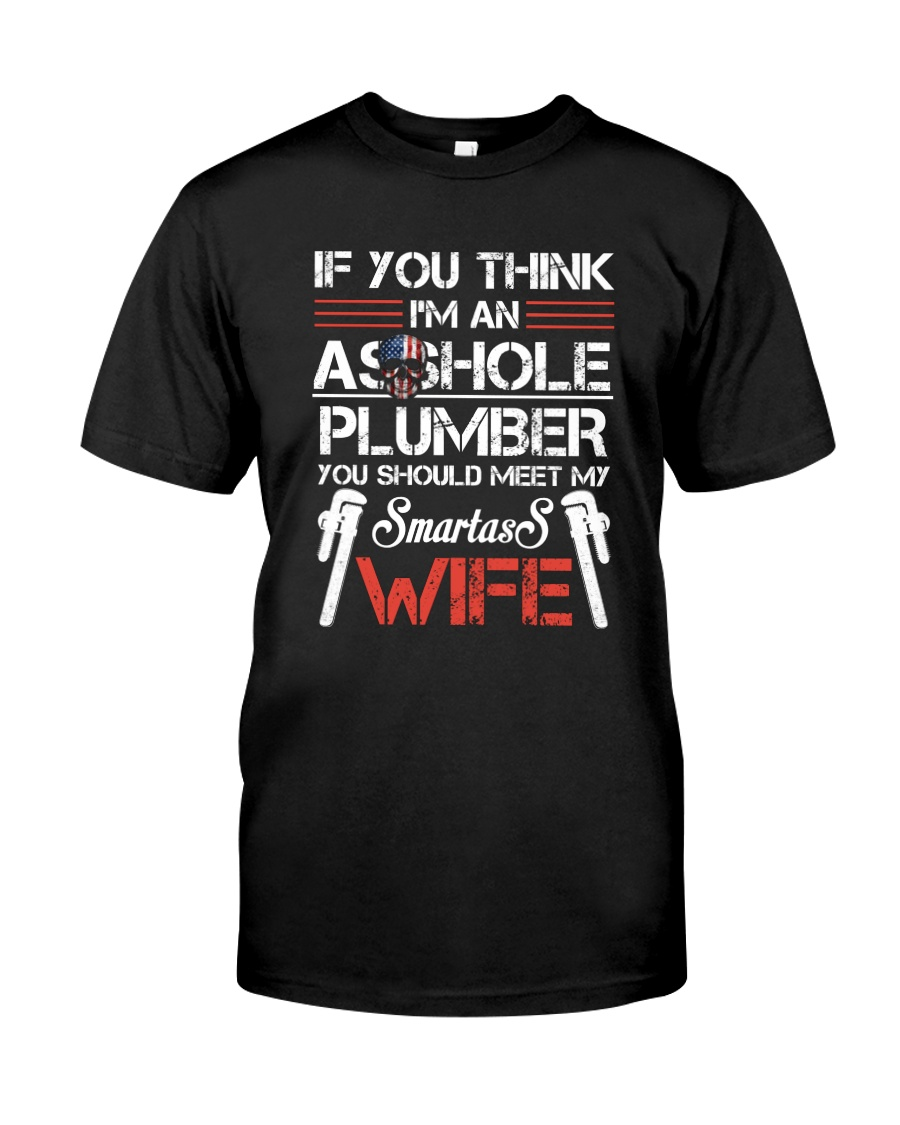 If  You Think I'm An Asshole Plumber Classic T-Shirt