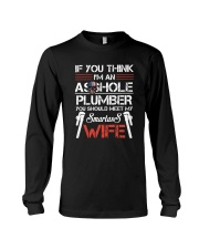 If  You Think I'm An Asshole Plumber Long Sleeve Tee thumbnail