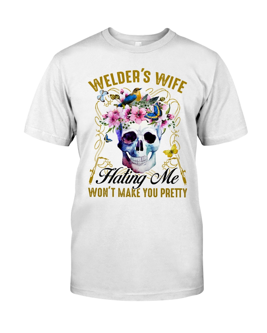 Welder's Wife Hating Me Won't Make You Pretty Classic T-Shirt