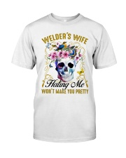 Welder's Wife Hating Me Won't Make You Pretty Classic T-Shirt front