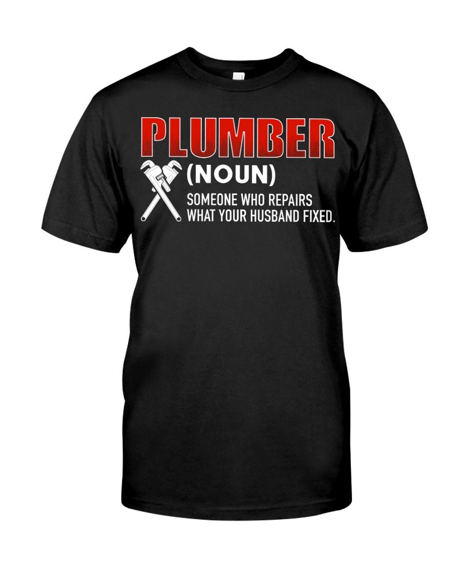 Plumber Someone who repairs Classic T-Shirt