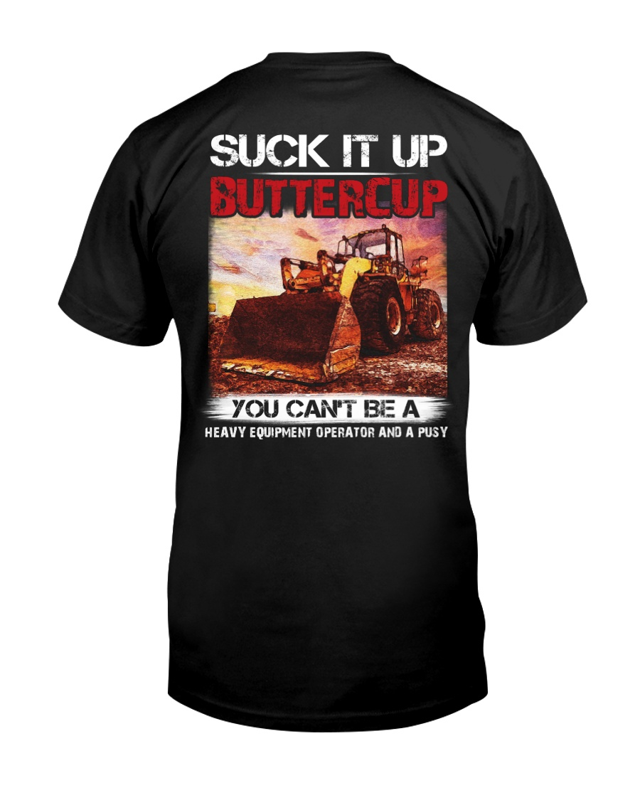 Suck It Up Buttercup You Can't Be A Heavy Equipmen Classic T-Shirt