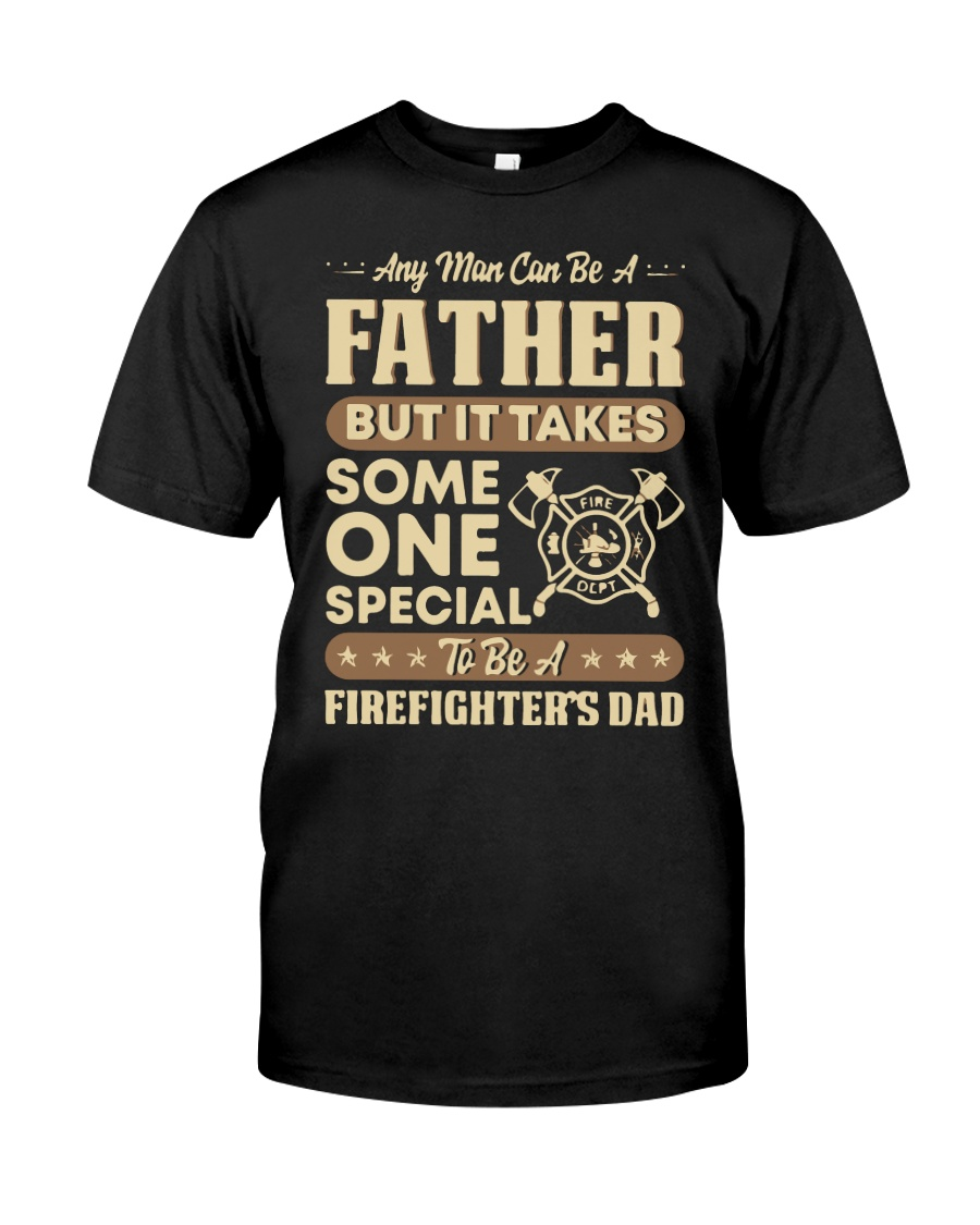 Any Man Can Be A Father Firefighter Dad Classic T-Shirt