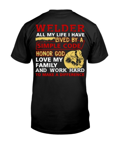 Welder All My Life I Have Lived By A Simple