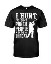 I Hunt So I Dont Punch People In The Throat Classic T-Shirt front