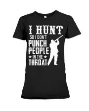 I Hunt So I Dont Punch People In The Throat Premium Fit Ladies Tee thumbnail