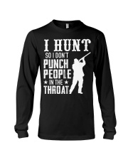 I Hunt So I Dont Punch People In The Throat Long Sleeve Tee thumbnail