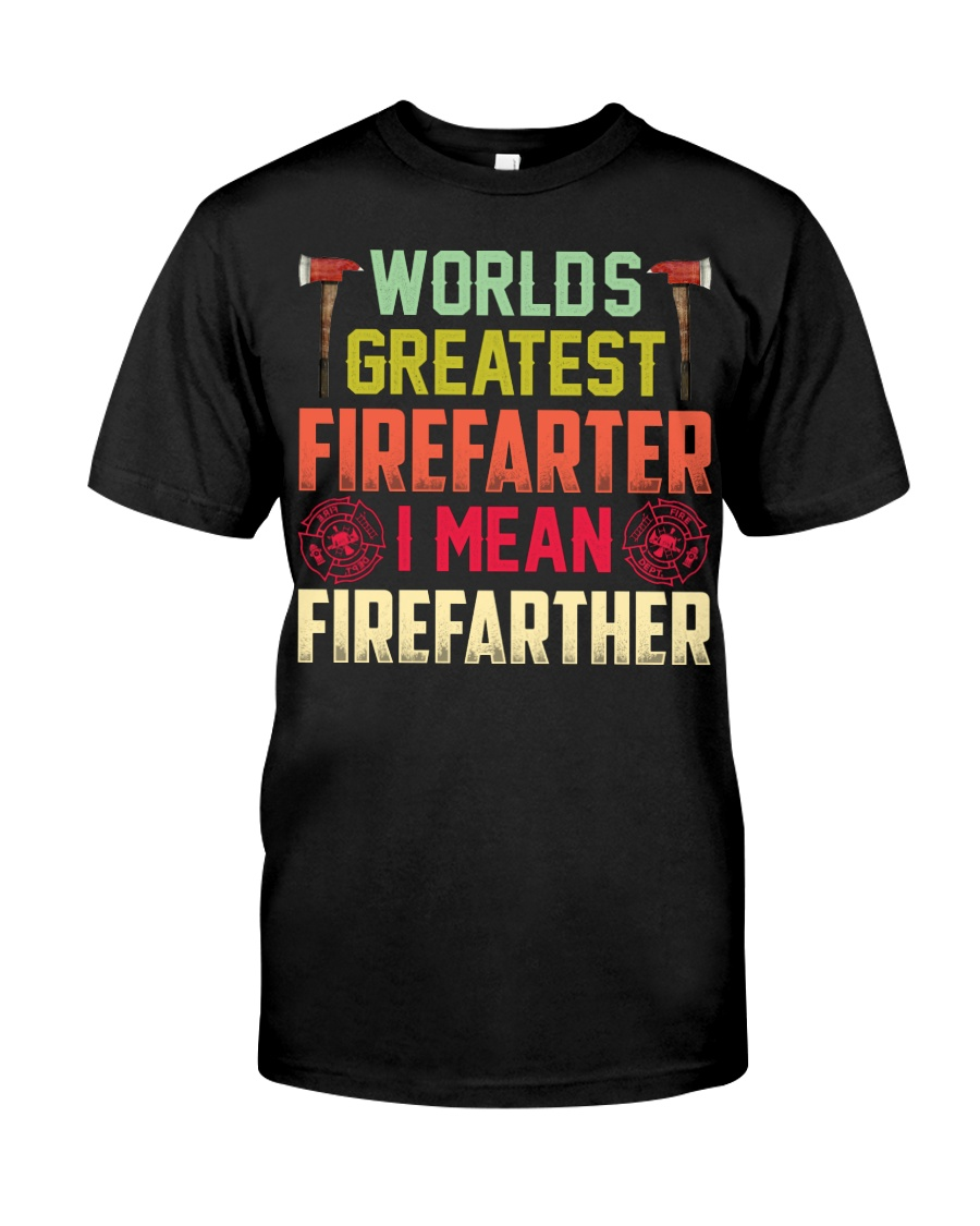 Worlds Greatest Firefifarter I Mean Firefather Classic T-Shirt