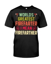 Worlds Greatest Firefifarter I Mean Firefather Classic T-Shirt front