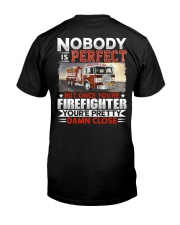Nobody Is Perfect But Once You're Firefighter Classic T-Shirt back