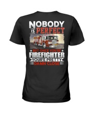 Nobody Is Perfect But Once You're Firefighter Ladies T-Shirt thumbnail