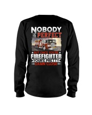 Nobody Is Perfect But Once You're Firefighter Long Sleeve Tee thumbnail