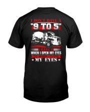 I Don't Have A 9 To 5 I Have A When I Open Classic T-Shirt back