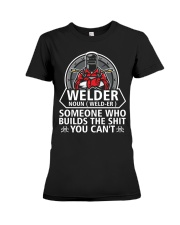 Welder Noun Weld- Er  Someone Who BuIlds The Shit Premium Fit Ladies Tee thumbnail