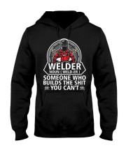 Welder Noun Weld- Er  Someone Who BuIlds The Shit Hooded Sweatshirt thumbnail