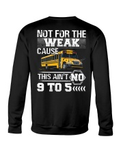 The weak Cause This ain't no 9 to 5 For Bus Driver Crewneck Sweatshirt thumbnail