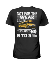 The weak Cause This ain't no 9 to 5 For Bus Driver Ladies T-Shirt thumbnail