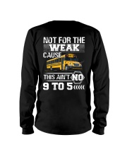 The weak Cause This ain't no 9 to 5 For Bus Driver Long Sleeve Tee thumbnail