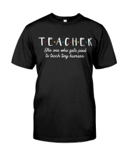 Teacher The One Who Gets Paid To Teach Tiny Humans Classic T-Shirt front