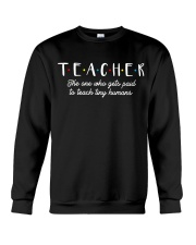 Teacher The One Who Gets Paid To Teach Tiny Humans Crewneck Sweatshirt thumbnail