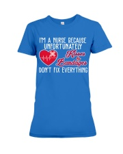 I'm A Nurse Because Unfort Unately Kisser Bandager Premium Fit Ladies Tee thumbnail