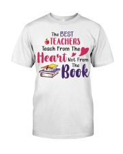 The Best Teachers Teach From The Heart Classic T-Shirt front