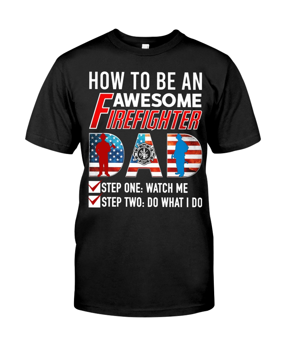How to Be An Awesome Firefighter Dad Classic T-Shirt