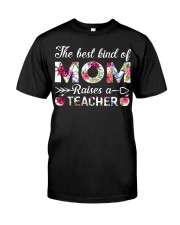 The Best King Of Mom Raises A Teacher Classic T-Shirt front