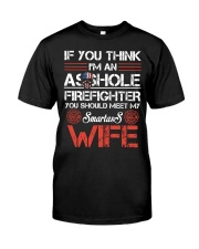 If You Think I'm An Asshole Firefighter Wife Classic T-Shirt front