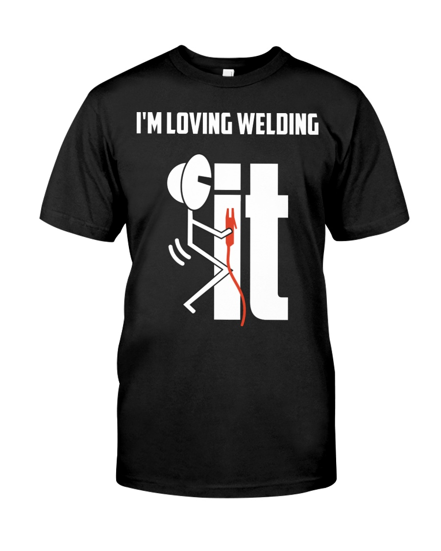 I'm Loving Welding It Classic T-Shirt