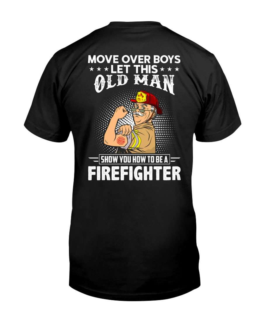 Move Over Boys Let This Old Man Firefighter Classic T-Shirt