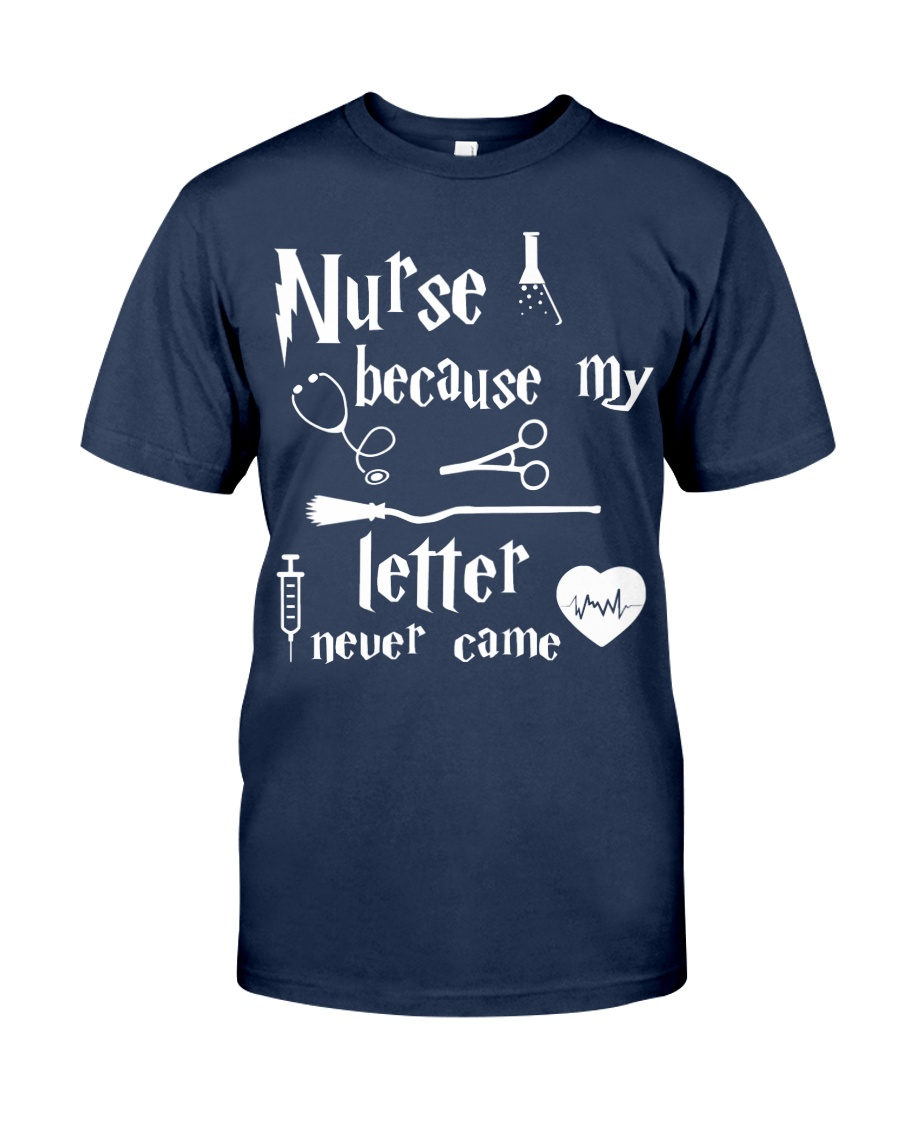 Nurses Because My Letter Never Came Classic T-Shirt