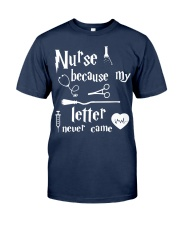 Nurses Because My Letter Never Came Classic T-Shirt front