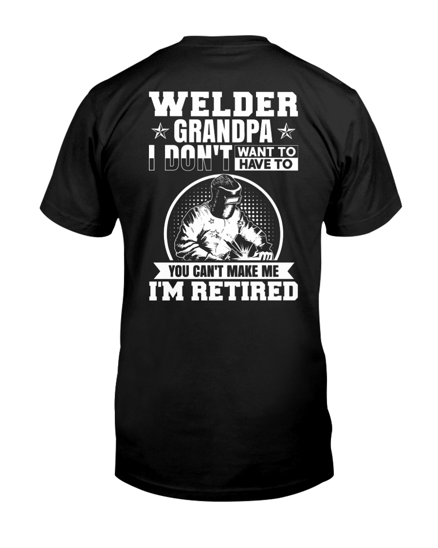 Welder Grandpa I Don't Want To Have To You Can't Classic T-Shirt