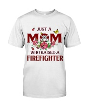 Just A Mom Who Raised A Firefighter Classic T-Shirt front
