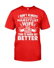 HairStylist Wife But When I Do Things Tend To Work Classic T-Shirt front